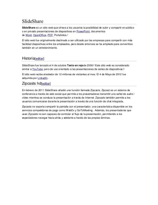 SlideShare SlideShare es un sitio web que ofrece a los usuarios la posibilidad de subir y compartir en público o en privad...