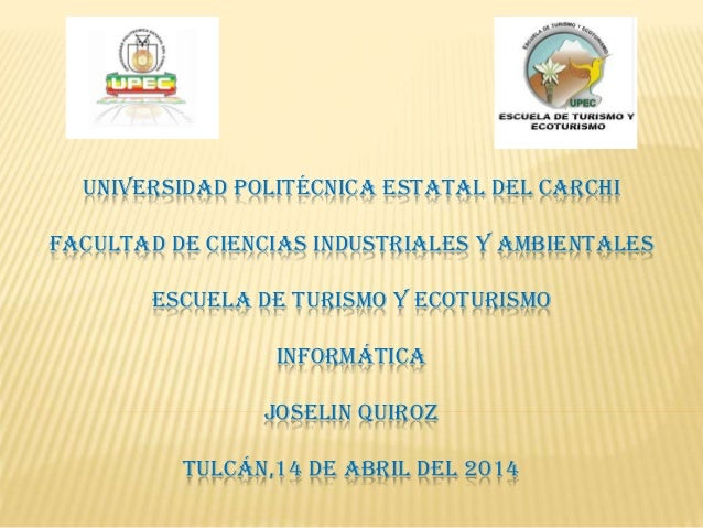 UNIVERSIDAD POLITÉCNICA ESTATAL DEL CARCHI FACULTAD DE CIENCIAS INDUSTRIALES Y AMBIENTALES ESCUELA DE TURISMO Y ECOTURISMO...