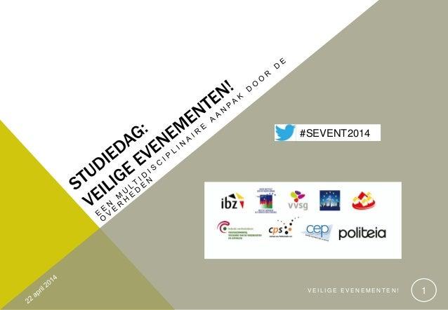 Studiedag Veilige Evenementen! Een multidisciplinaire aanpak door de overheden. Dinsdag 22 april 2014, Leuven.
