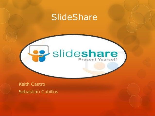 SlideShare Keith Castro Sebastián Cubillos