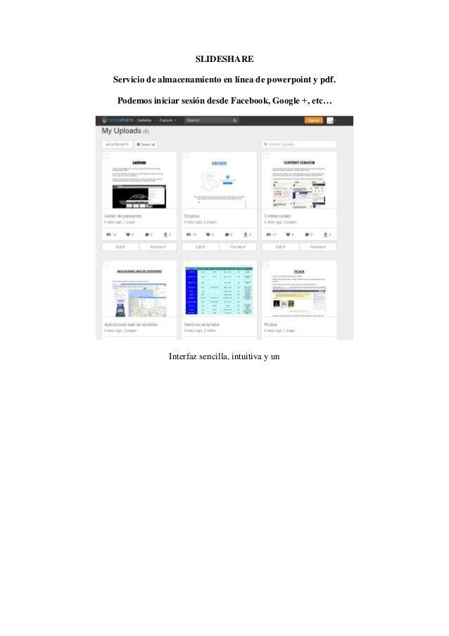 SLIDESHARE Servicio de almacenamiento en línea de powerpoint y pdf. Podemos iniciar sesión desde Facebook, Google +, etc… ...