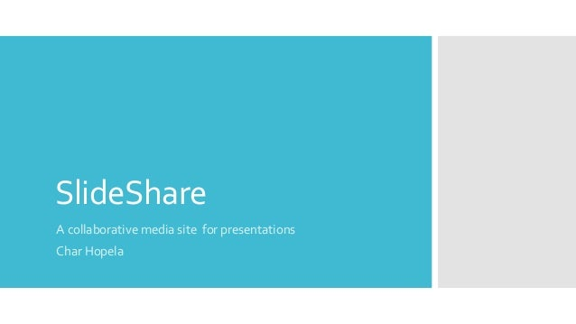 SlideShare A collaborative media site for presentations Char Hopela