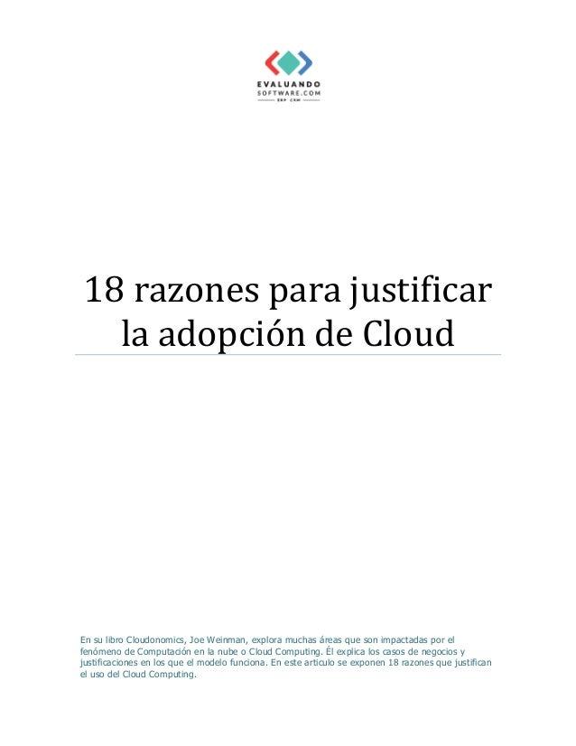 18 razones para justificar la adopción de Cloud En su libro Cloudonomics, Joe Weinman, explora muchas áreas que son impact...