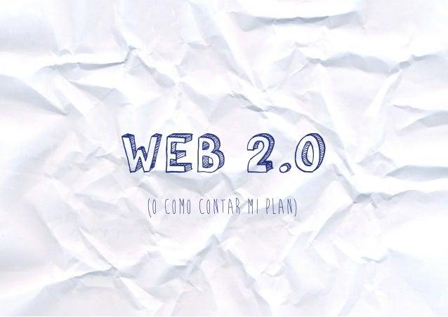 Web 2.0  (o como contar mi plan)