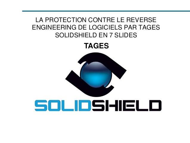 LA PROTECTION CONTRE LE REVERSE ENGINEERING DE LOGICIELS PAR TAGES SOLIDSHIELD EN 7 SLIDES TAGES