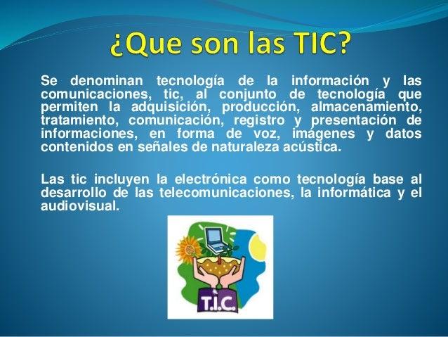 Se denominan tecnología de la información y las comunicaciones, tic, al conjunto de tecnología que permiten la adquisición...