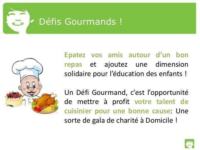 Défis Gourmands ! Epatez vos amis autour d'un bon repas et ajoutez une dimension solidaire pour l'éducation des enfants ! ...