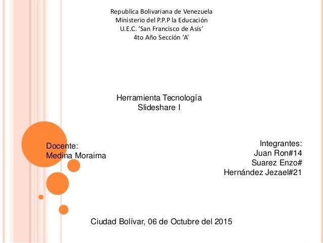 Republica Bolivariana de Venezuela Ministerio del P.P.P la Educación U.E.C. 'San Francisco de Asís' 4to Año Sección 'A' He...