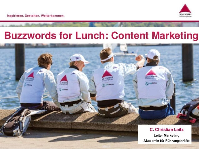 Buzzwords for Lunch: Content Marketing C. Christian Leitz Leiter Marketing Akademie für Führungskräfte