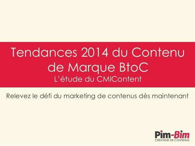 Tendances 2014 du Contenu de Marque BtoC L'étude du CMIContent  Relevez le défi du marketing de contenus dès maintenant