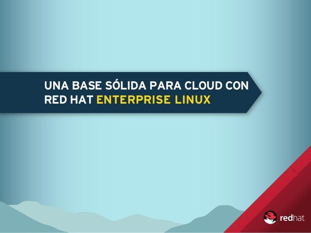 UNA BASE SÓLIDA PARA CLOUD CON RED HAT ENTERPRISE LINUX