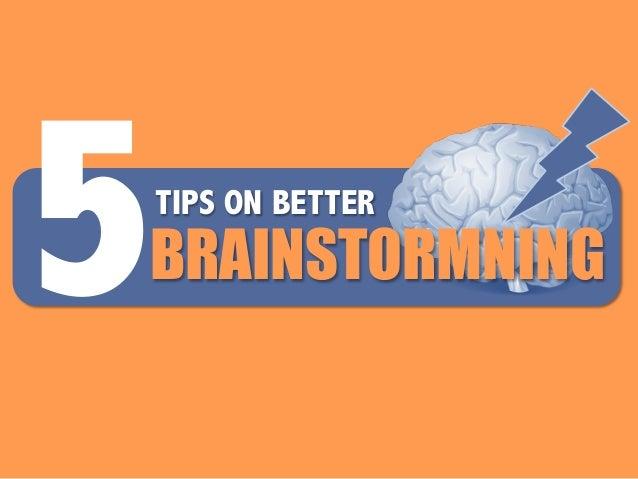 TIPS ON BETTER BRAINSTORMNING5