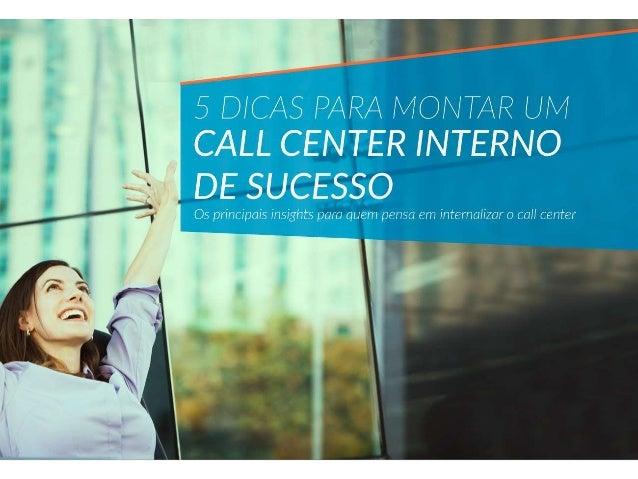 5 D/ CAS PARA MONTAR UM a CALL CENTER INTERNO   1 DE SUCESSO  ' Os príncipais ¡nsíghts para quem pensa em internaiízar o c...