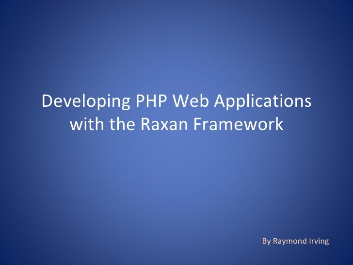 Developing PHP Web Applications with the Raxan Framework By Raymond Irving