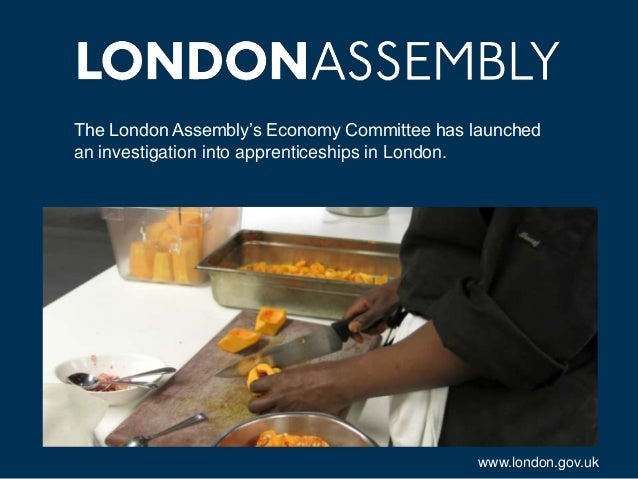 The London Assembly's Economy Committee has launched an investigation into apprenticeships in London.  www.london.gov.uk