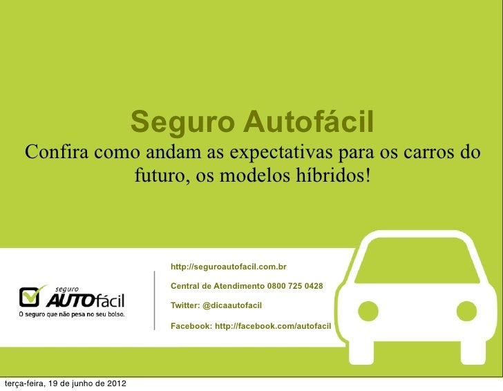 Seguro Autofácil     Confira como andam as expectativas para os carros do                futuro, os modelos híbridos!     ...