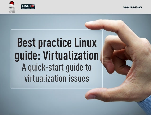 Best practice Linux guide: Virtualization A quick-start guide to virtualization issues www.linuxit.com