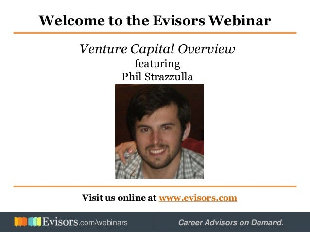 Welcome to the Evisors Webinar Visit us online at www.evisors.com Venture Capital Overview featuring Phil Strazzulla Hoste...