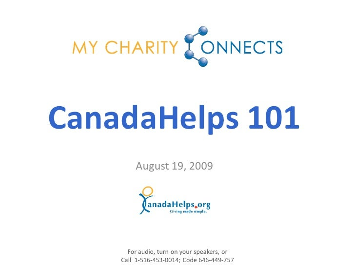 CanadaHelps 101         August 19, 2009           For audio, turn on your speakers, or     Call 1-516-453-0014; Code 646-4...