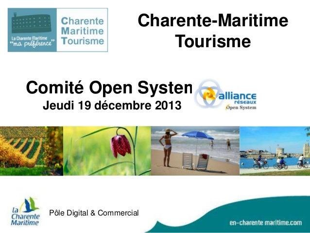 Charente-Maritime Tourisme Comité Open System Jeudi 19 décembre 2013  Pôle Digital & Commercial