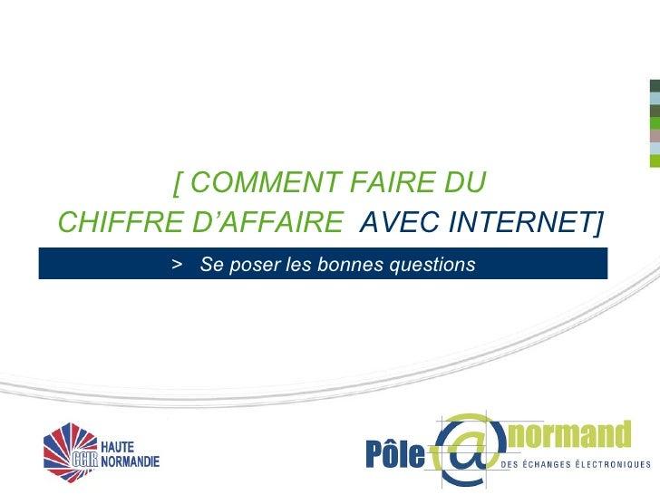 [ COMMENT FAIRE DU  CHIFFRE D'AFFAIRE  AVEC INTERNET] >  Se poser les bonnes questions