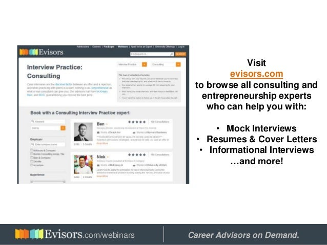 Visit evisors.com to browse all consulting and entrepreneurship experts who can help you with: • Mock Interviews • Resumes...