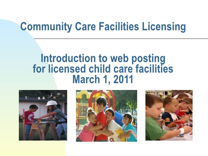 Community Care Facilities Licensing Introduction to web posting for licensed child care facilities March 1, 2011