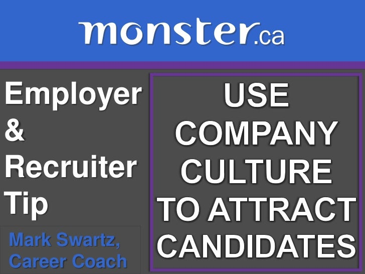 Employer & Recruiter Tip <br />USE<br />COMPANY<br />CULTURE <br />TO ATTRACT<br />CANDIDATES<br />Mark Swartz, <br /> Car...
