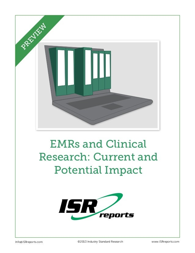EMRs and ClinicalResearch: Current andPotential ImpactInfo@ISRreports.com ©2013 Industry Standard Research www.IS...