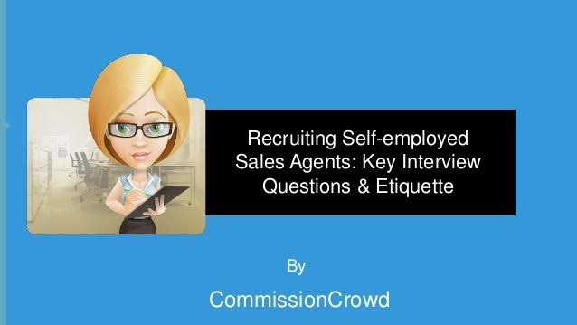 Recruiting Self-employed Sales Agents: Key Interview Questions & Etiquette  By  CommissionCrowd