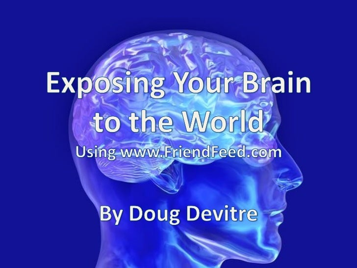 Exposing Your Brain To The World