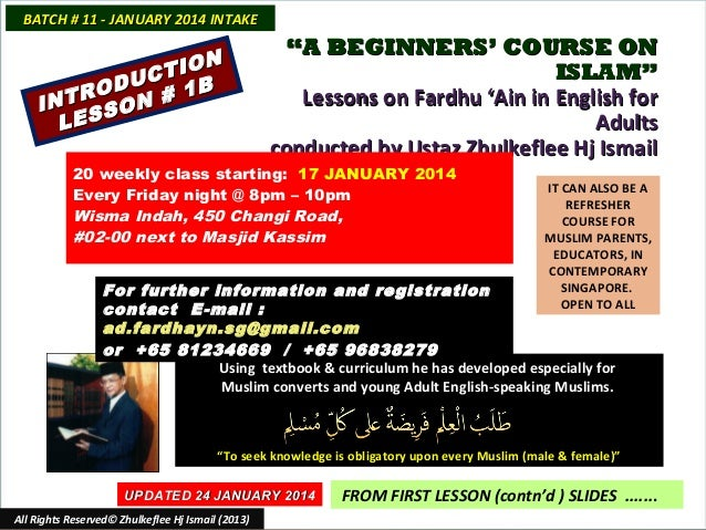 "BATCH # 11 - JANUARY 2014 INTAKE  N TIO C ODU # 1B R INT SON LES  ""A BEGINNERS' COURSE ON ISLAM"" Lessons on Fardhu 'Ain in..."