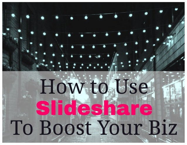 How to Use Slideshare To Boost Your Biz