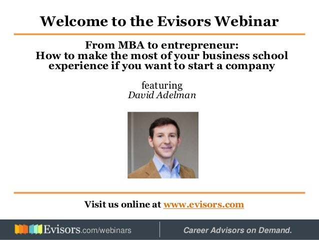 Welcome to the Evisors Webinar Visit us online at www.evisors.com From MBA to entrepreneur: How to make the most of your b...