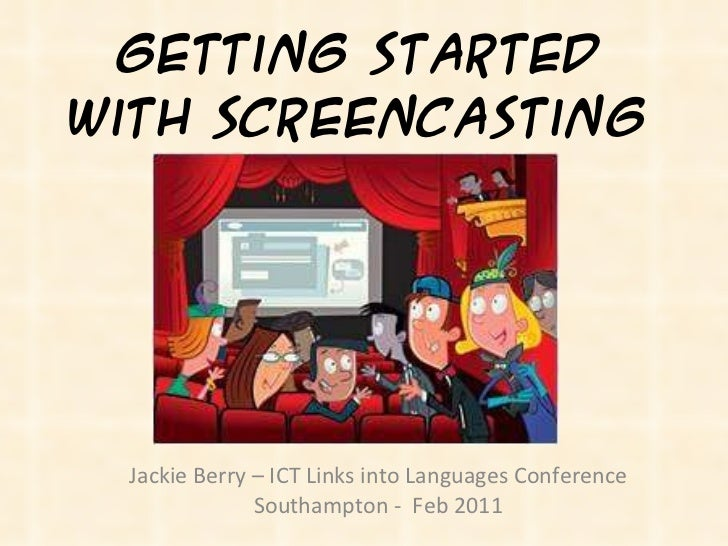 Getting started with Screencasting Jackie Berry – ICT Links into Languages Conference Southampton -  Feb 2011
