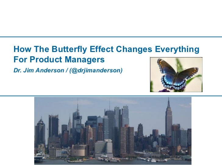 How The Butterfly Effect Changes EverythingFor Product ManagersDr. Jim Anderson / (@drjimanderson)