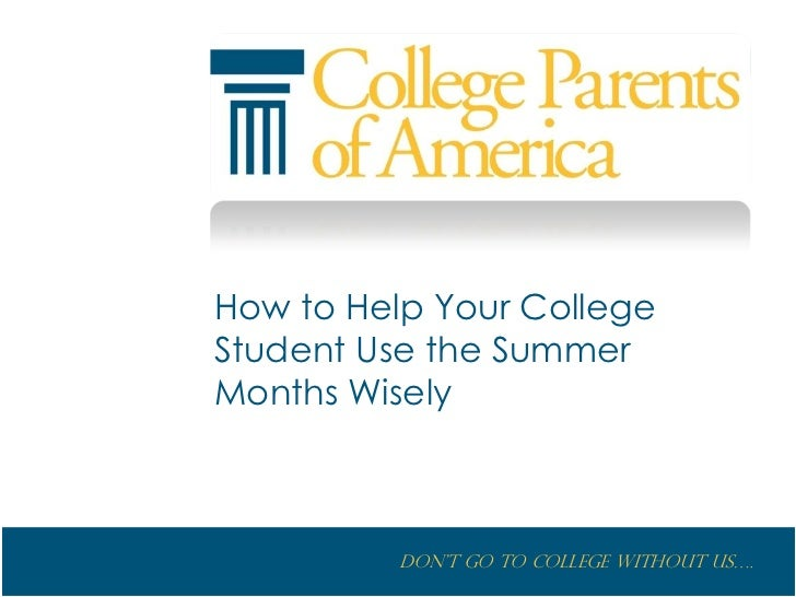 How to Help Your CollegeStudent Use the SummerMonths Wisely          Don't go to College without us….