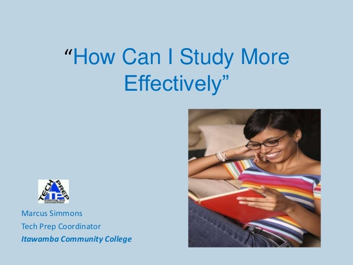 """""""How Can I Study More               Effectively""""     Marcus Simmons Tech Prep Coordinator Itawamba Community College"""