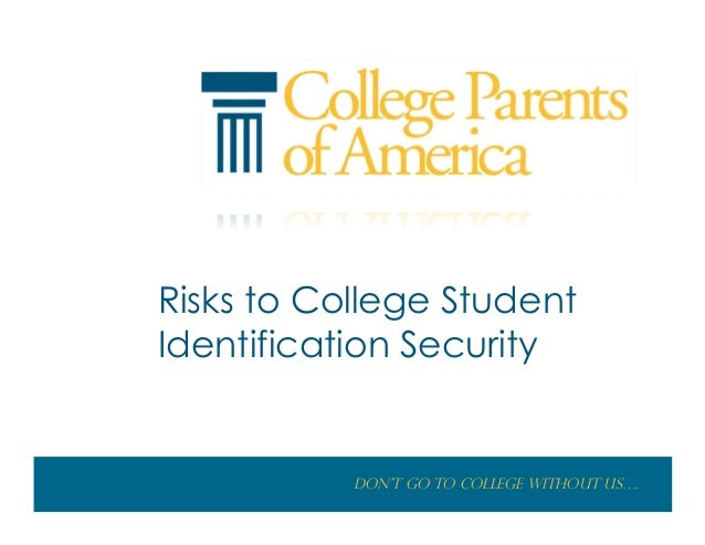 Risks to College StudentIdentification Security           Don't go to College without us….