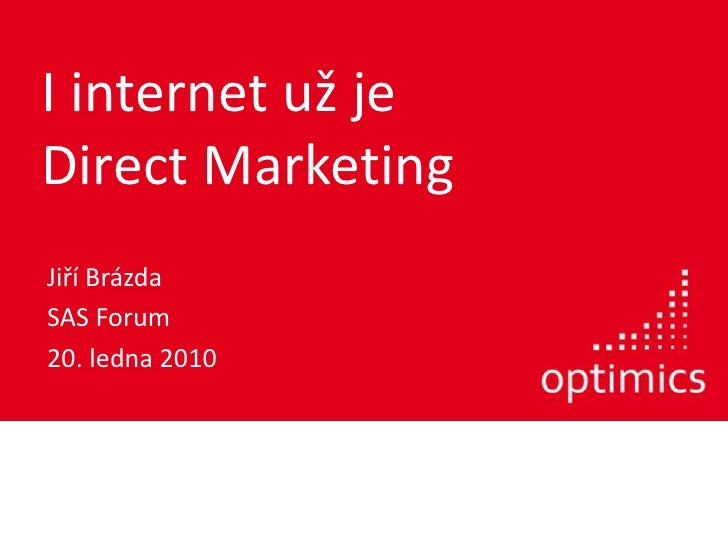 I internet už jeDirect Marketing<br />Jiří Brázda<br />SAS Forum<br />20. ledna 2010<br />