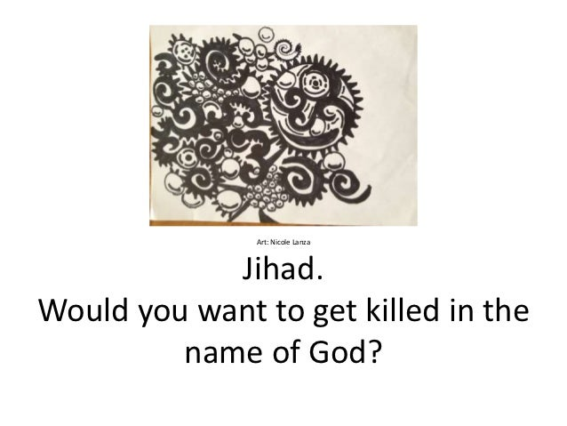 Art: Nicole Lanza            Jihad.Would you want to get killed in the         name of God?