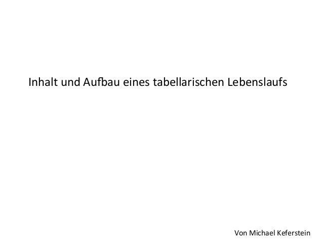 Inhalt  und  Au+au  eines  tabellarischen  Lebenslaufs    Von  Michael  Keferstein