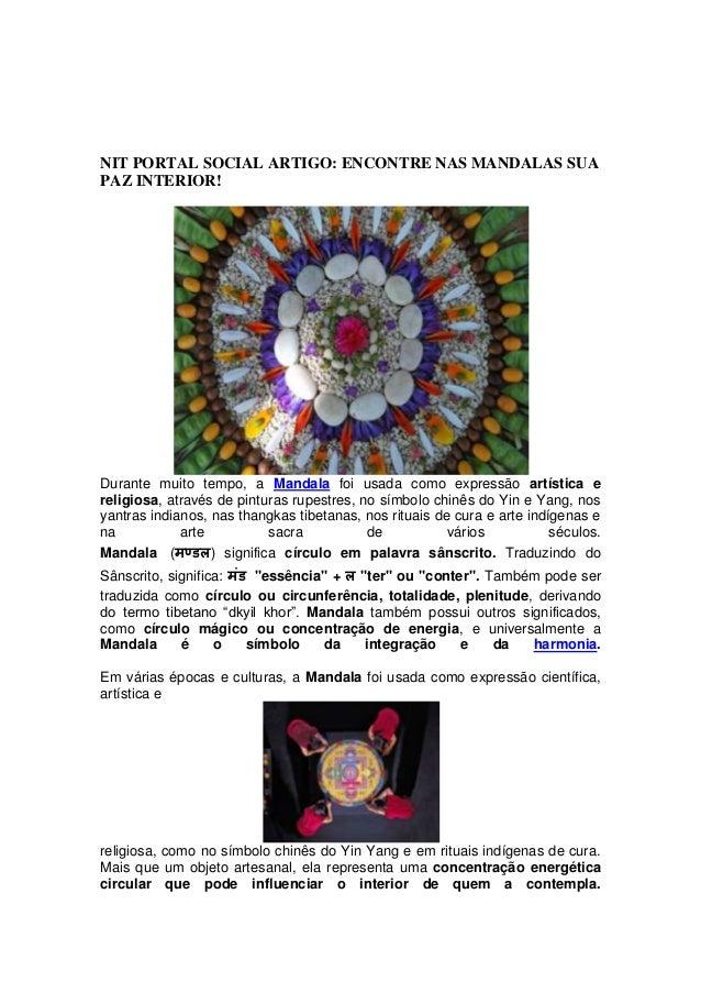 NIT PORTAL SOCIAL ARTIGO: ENCONTRE NAS MANDALAS SUA PAZ INTERIOR! Durante muito tempo, a Mandala foi usada como expressão ...