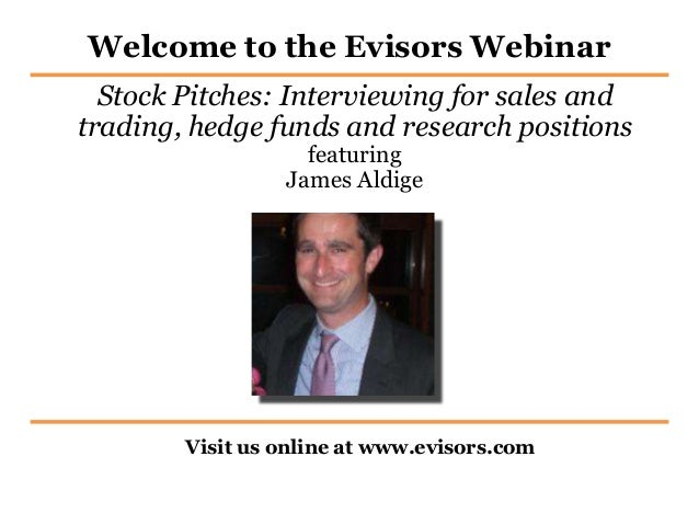 Welcome to the Evisors Webinar Visit us online at www.evisors.com Stock Pitches: Interviewing for sales and trading, hedge...