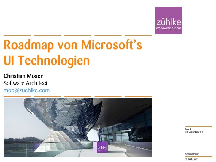 Roadmap von Microsoft'sUI TechnologienChristian MoserSoftware Architectmoc@zuehlke.com                          Folie 1   ...