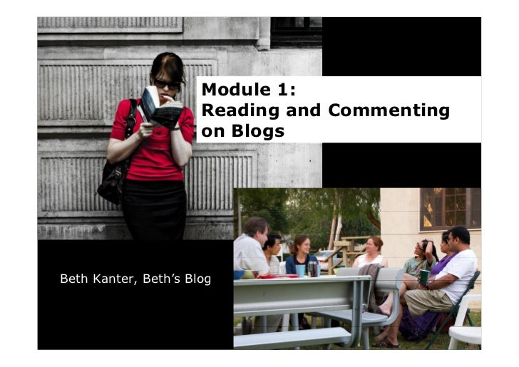 Module 1:                       Reading and Commenting                       on Blogs     Beth Kanter, Beth's Blog