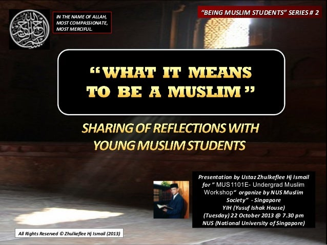 """IN THE NAME OF ALLAH, MOST COMPASSIONATE, MOST MERCIFUL.  """"BEING MUSLIM STUDENTS"""" SERIES # 2  Presentation by Ustaz Zhulke..."""