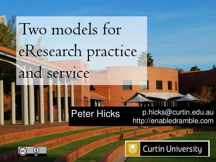 Two models for eResearch practice and service<br />p.hicks@curtin.edu.au<br />http://enabledramble.com<br />Peter Hicks<br />