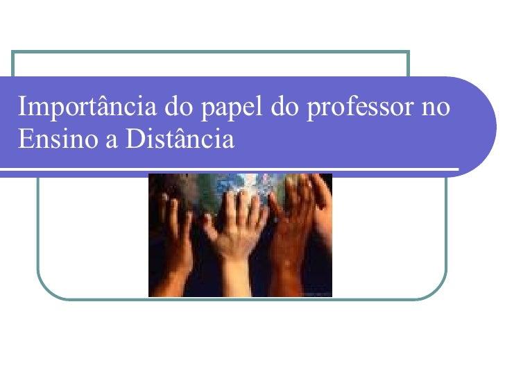 Importância do papel do professor no Ensino a Distância