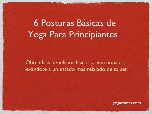 6 Posturas Básicas de Yoga Para Principiantes  Obtendrás beneficios físicos y emocionales,llevándote a un estado más relaj...